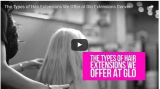 The Types Of Hair Extensions We Offer At Glo Extensions Denver