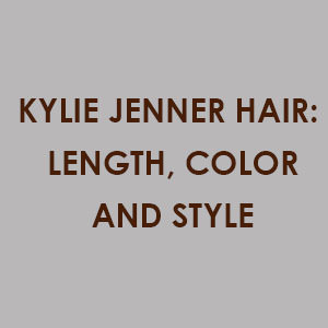 Kylie Jenner Hair: Length, Color and Style